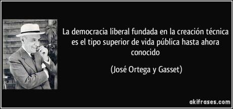 frase-la-democracia-liberal-fundada-en-la-creacion-tecnica-es-el-tipo-superior-de-vida-publica-hasta-jose-ortega-y-gasset-148570