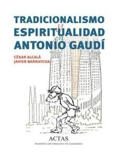 tradicionalismo-y-espiritualidad-en-antonio-gaudi-cesar-alcala-javier-barraycoa-actas-editorial
